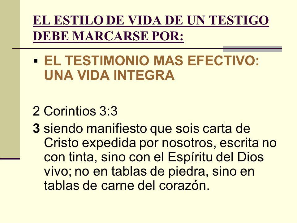 EL ESTILO DE VIDA DE UN TESTIGO DEBE MARCARSE POR: EL TESTIMONIO MAS EFECTIVO: UNA VIDA INTEGRA 2 Corintios 3:3 3 siendo manifiesto que sois carta de