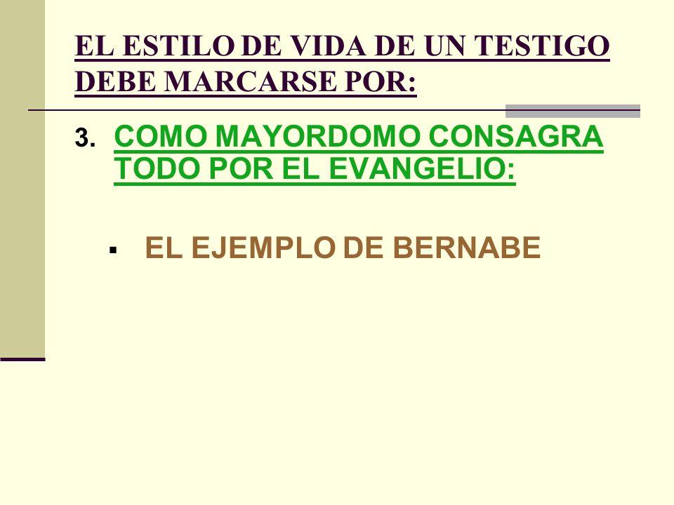 EL ESTILO DE VIDA DE UN TESTIGO DEBE MARCARSE POR: 3. COMO MAYORDOMO CONSAGRA TODO POR EL EVANGELIO: EL EJEMPLO DE BERNABE