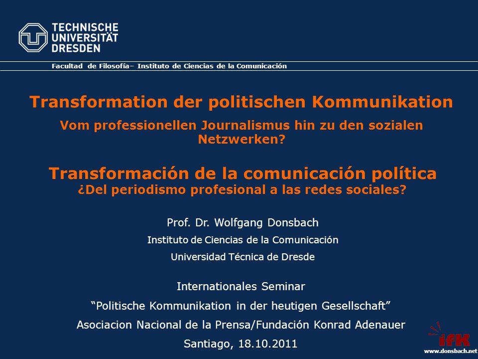 www.donsbach.net Medios tradicionales Banalización de la política Internet Esperanzas y temores En los mediosEn la política CONSECUENCIAS Esperanzas y temores CONSECUENCIAS Consecuencias por los medios y la formación de los periodistas