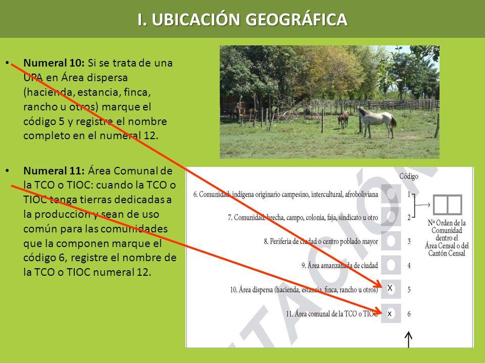 I. UBICACIÓN GEOGRÁFICA Numeral 10: Si se trata de una UPA en Área dispersa (hacienda, estancia, finca, rancho u otros) marque el código 5 y registre