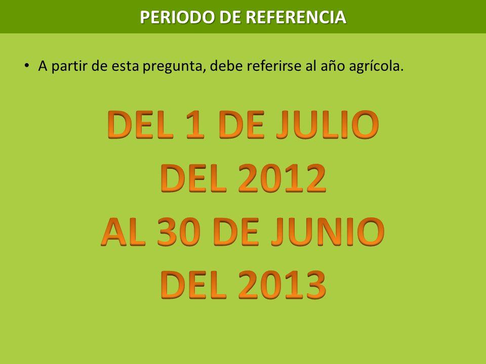 PERIODO DE REFERENCIA A partir de esta pregunta, debe referirse al año agrícola.