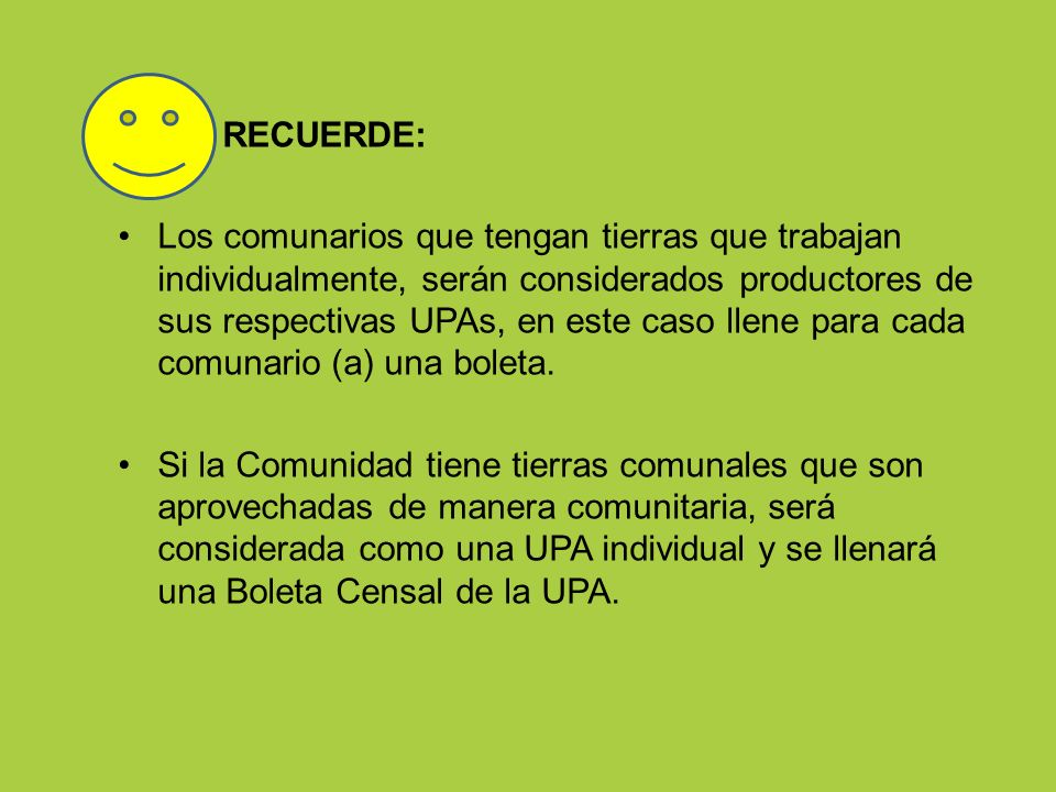 RECUERDE: Los comunarios que tengan tierras que trabajan individualmente, serán considerados productores de sus respectivas UPAs, en este caso llene p