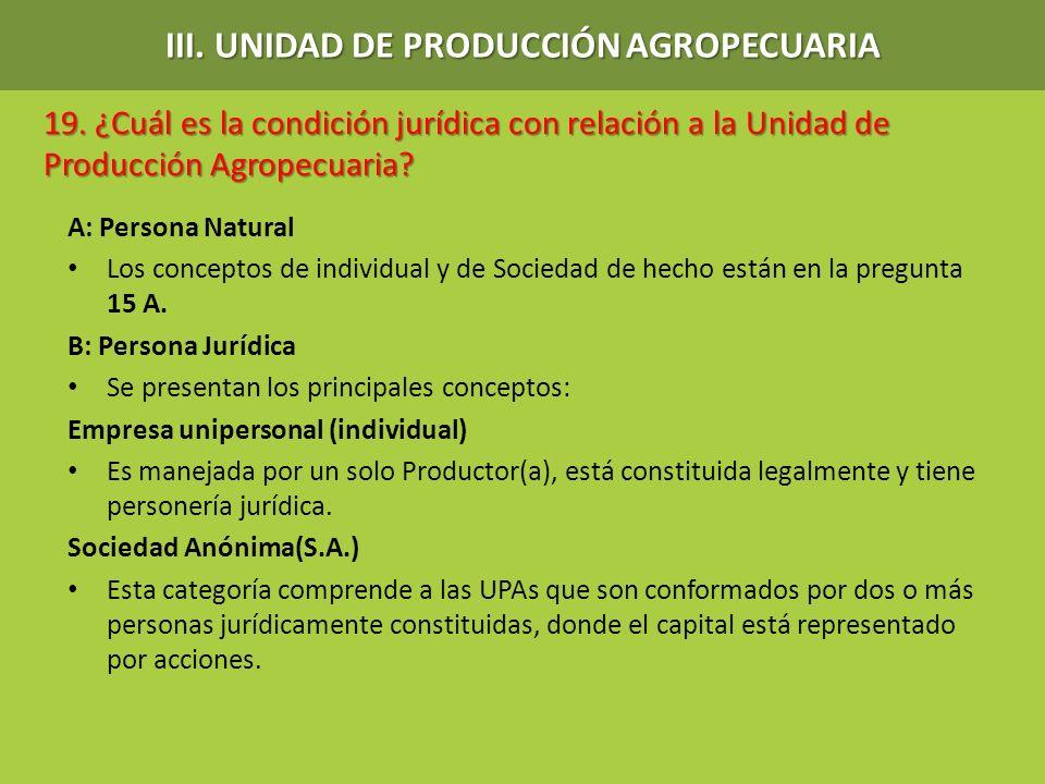 19. ¿Cuál es la condición jurídica con relación a la Unidad de Producción Agropecuaria? A: Persona Natural Los conceptos de individual y de Sociedad d