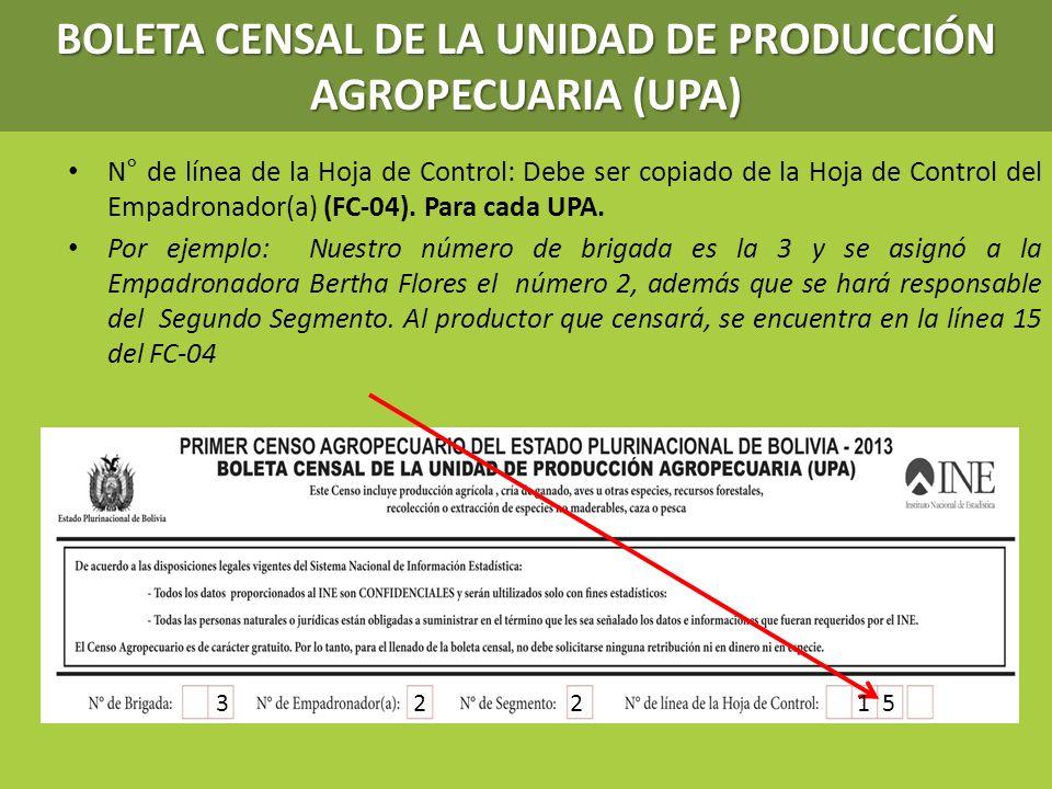 N° de línea de la Hoja de Control: Debe ser copiado de la Hoja de Control del Empadronador(a) (FC-04). Para cada UPA. Por ejemplo: Nuestro número de b