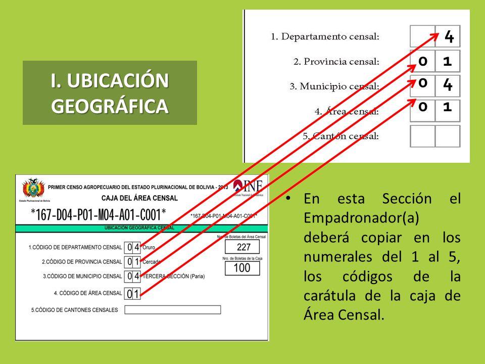 I. UBICACIÓN GEOGRÁFICA En esta Sección el Empadronador(a) deberá copiar en los numerales del 1 al 5, los códigos de la carátula de la caja de Área Ce