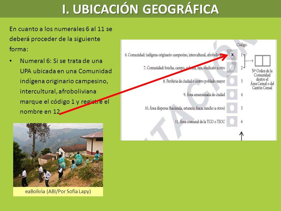 I. UBICACIÓN GEOGRÁFICA En cuanto a los numerales 6 al 11 se deberá proceder de la siguiente forma: Numeral 6: Si se trata de una UPA ubicada en una C