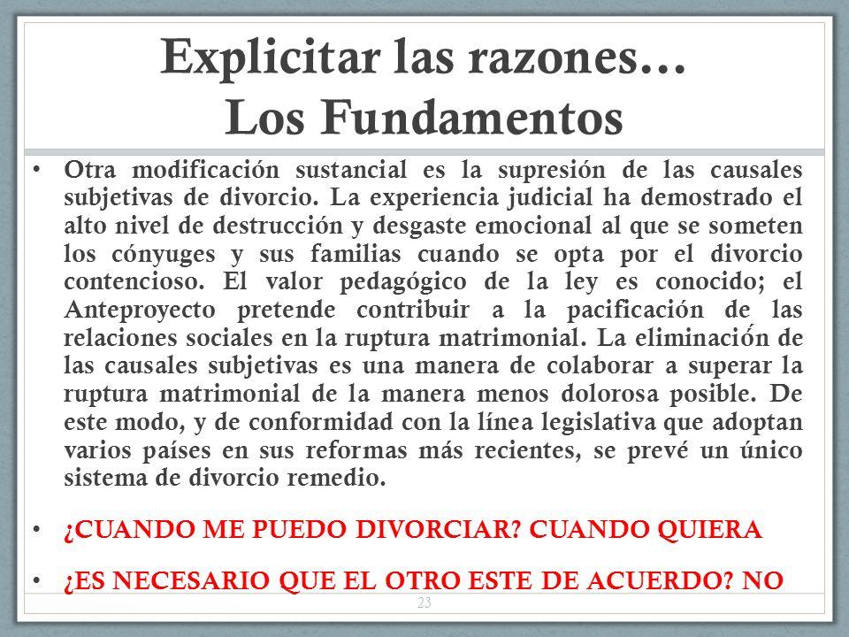 Explicitar las razones… Los Fundamentos Otra modificación sustancial es la supresión de las causales subjetivas de divorcio. La experiencia judicial h