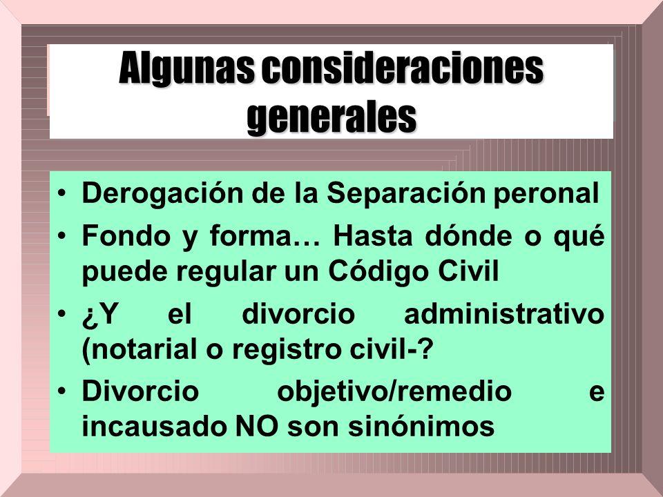 Algunas consideraciones generales Derogación de la Separación peronal Fondo y forma… Hasta dónde o qué puede regular un Código Civil ¿Y el divorcio ad