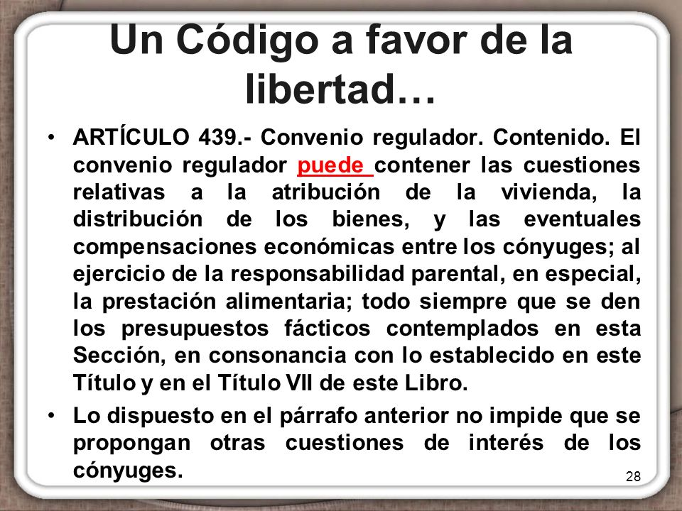 Un Código a favor de la libertad… ARTÍCULO 439.- Convenio regulador. Contenido. El convenio regulador puede contener las cuestiones relativas a la atr