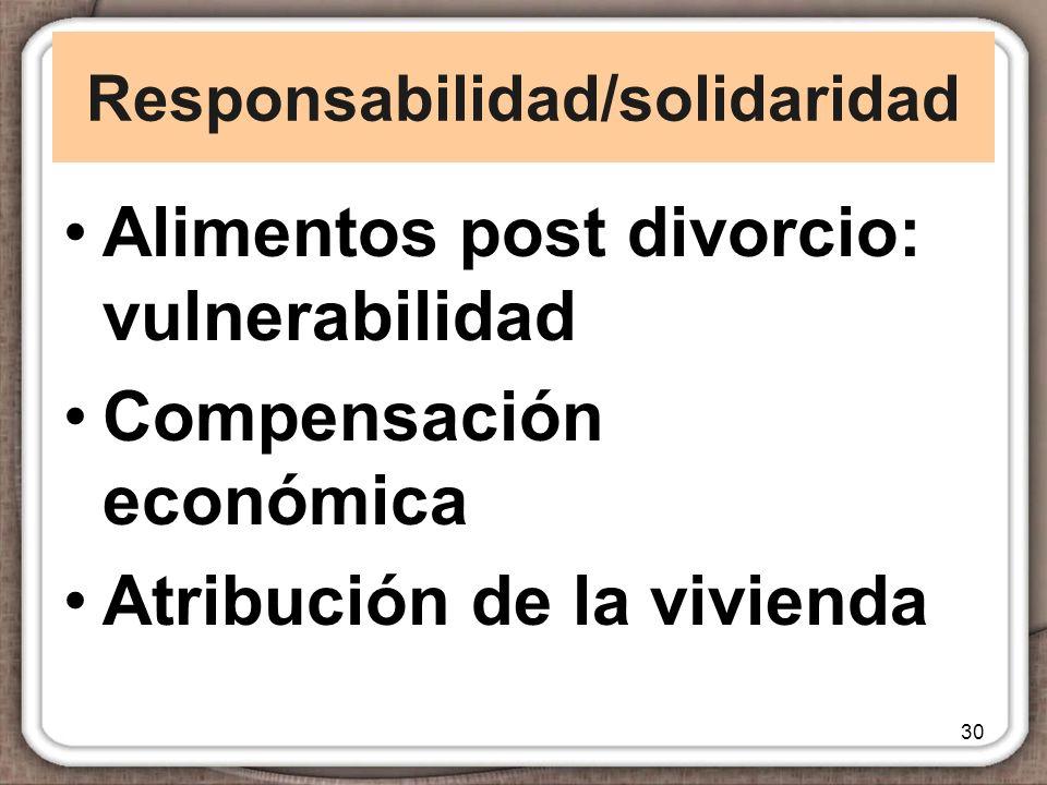 Responsabilidad/solidaridad Alimentos post divorcio: vulnerabilidad Compensación económica Atribución de la vivienda 30