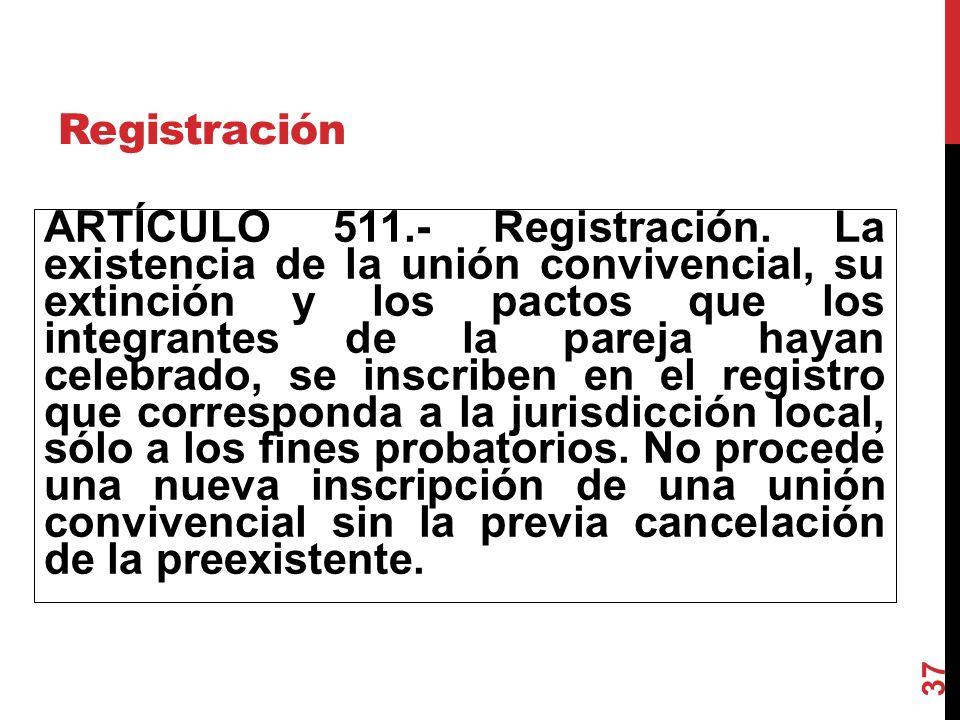 Registración ARTÍCULO 511.- Registración. La existencia de la unión convivencial, su extinción y los pactos que los integrantes de la pareja hayan cel