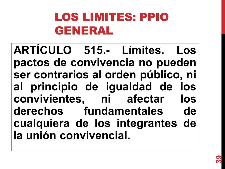 LOS LIMITES: PPIO GENERAL ARTÍCULO 515.- Límites. Los pactos de convivencia no pueden ser contrarios al orden público, ni al principio de igualdad