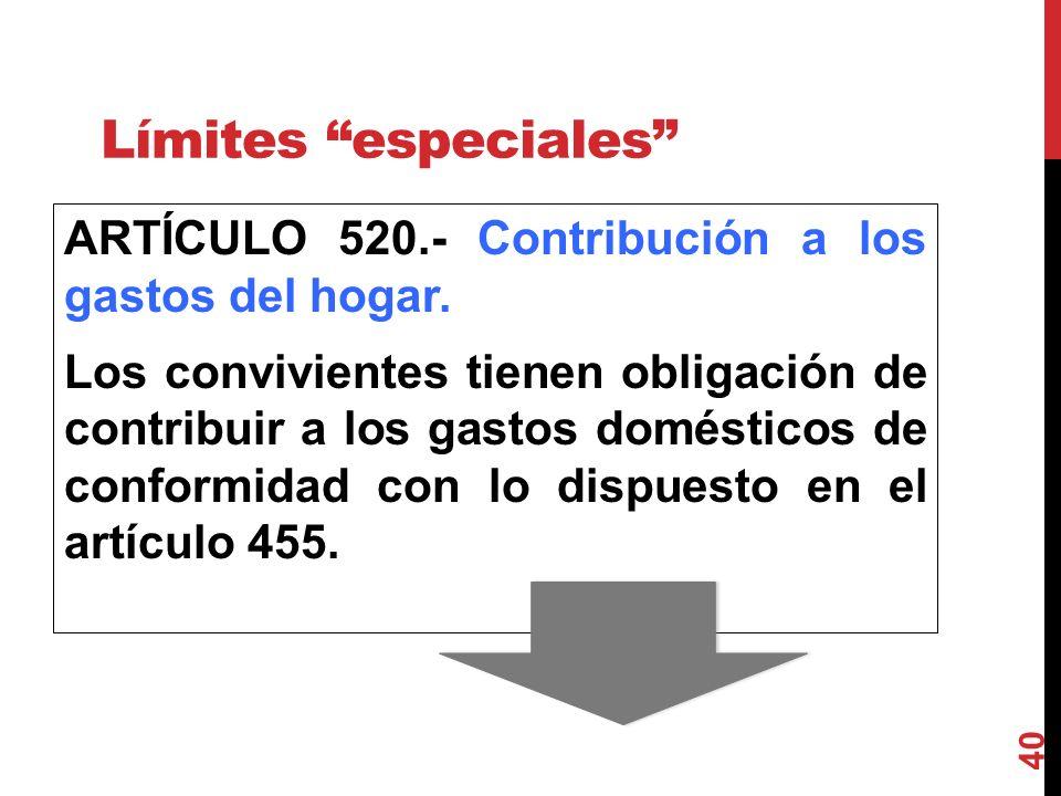 Límites especiales ARTÍCULO 520.- Contribución a los gastos del hogar. Los convivientes tienen obligación de contribuir a los gastos domésticos de c