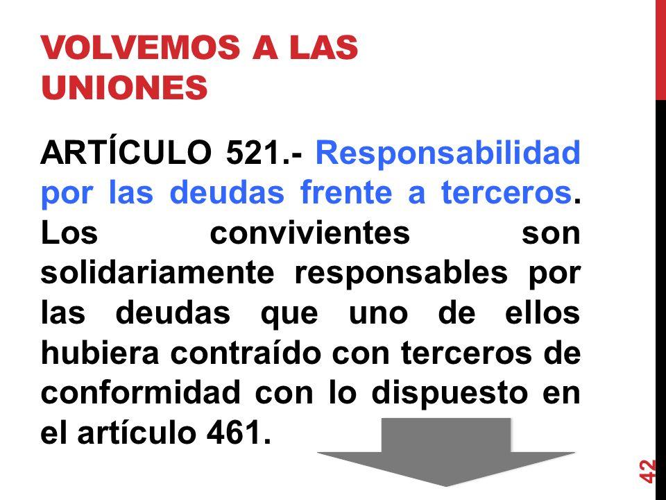 VOLVEMOS A LAS UNIONES ARTÍCULO 521.- Responsabilidad por las deudas frente a terceros. Los convivientes son solidariamente responsables por las deud