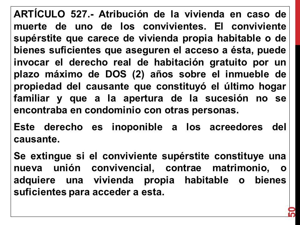 ARTÍCULO 527.- Atribución de la vivienda en caso de muerte de uno de los convivientes. El conviviente supérstite que carece de vivienda propia habi