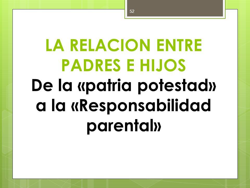 LA RELACION ENTRE PADRES E HIJOS De la «patria potestad» a la «Responsabilidad parental» 52