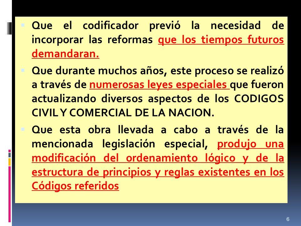 Que el codificador previó la necesidad de incorporar las reformas que los tiempos futuros demandaran. Que durante muchos años, este proceso se realizó