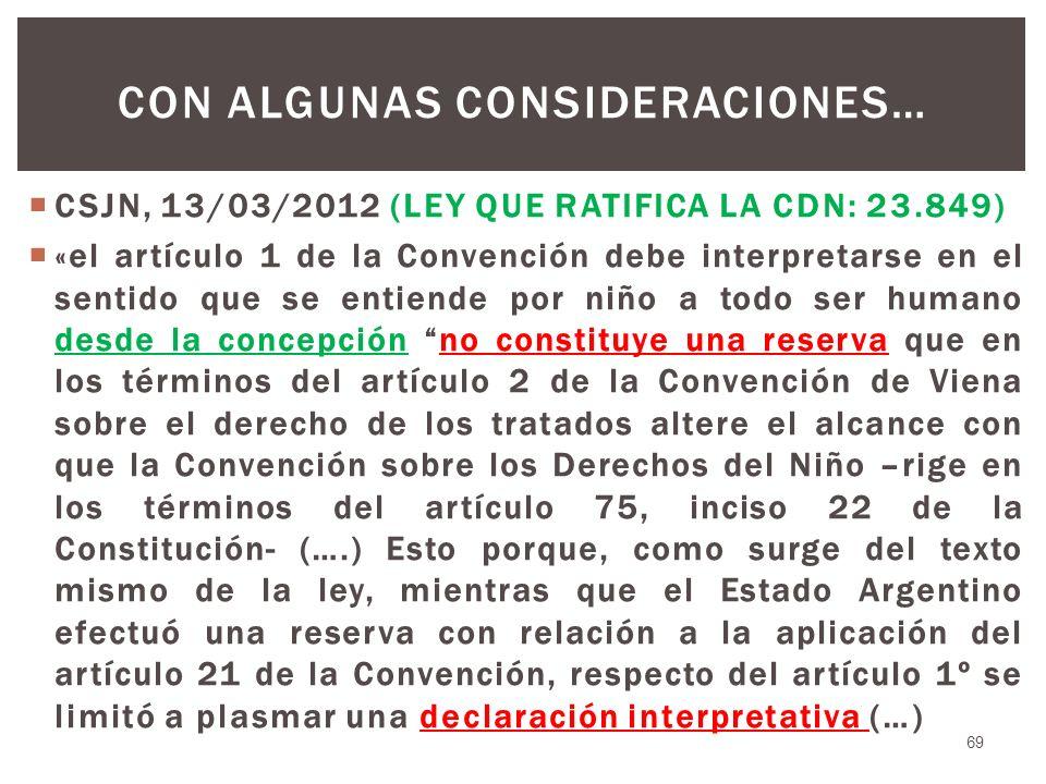 CSJN, 13/03/2012 (LEY QUE RATIFICA LA CDN: 23.849) «el artículo 1 de la Convención debe interpretarse en el sentido que se entiende por niño a todo se