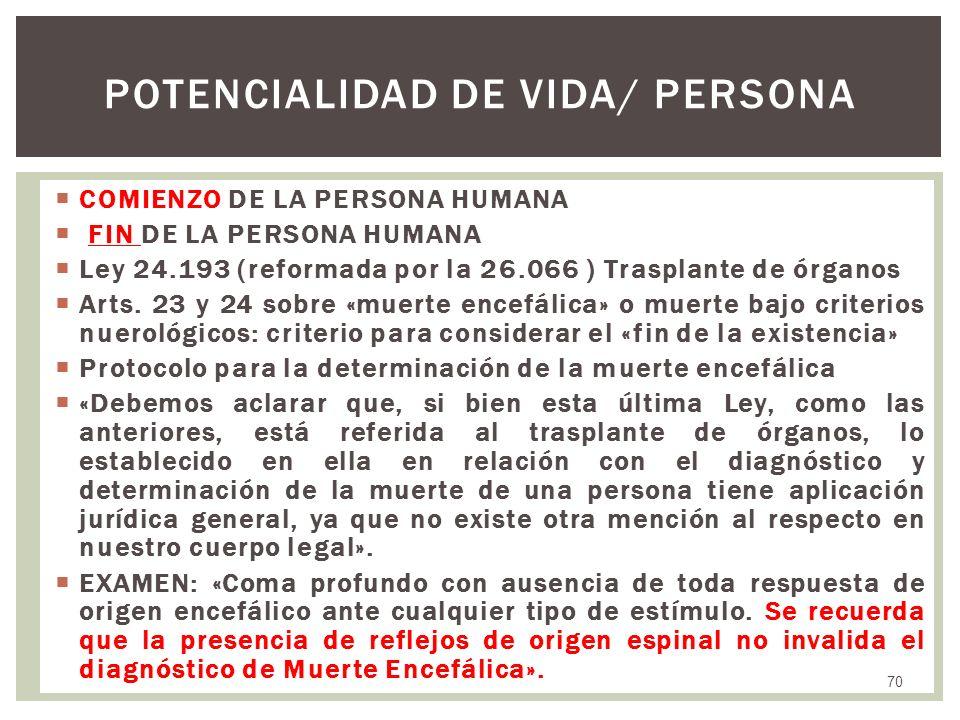 COMIENZO DE LA PERSONA HUMANA FIN DE LA PERSONA HUMANA Ley 24.193 (reformada por la 26.066 ) Trasplante de órganos Arts. 23 y 24 sobre «muerte encefál