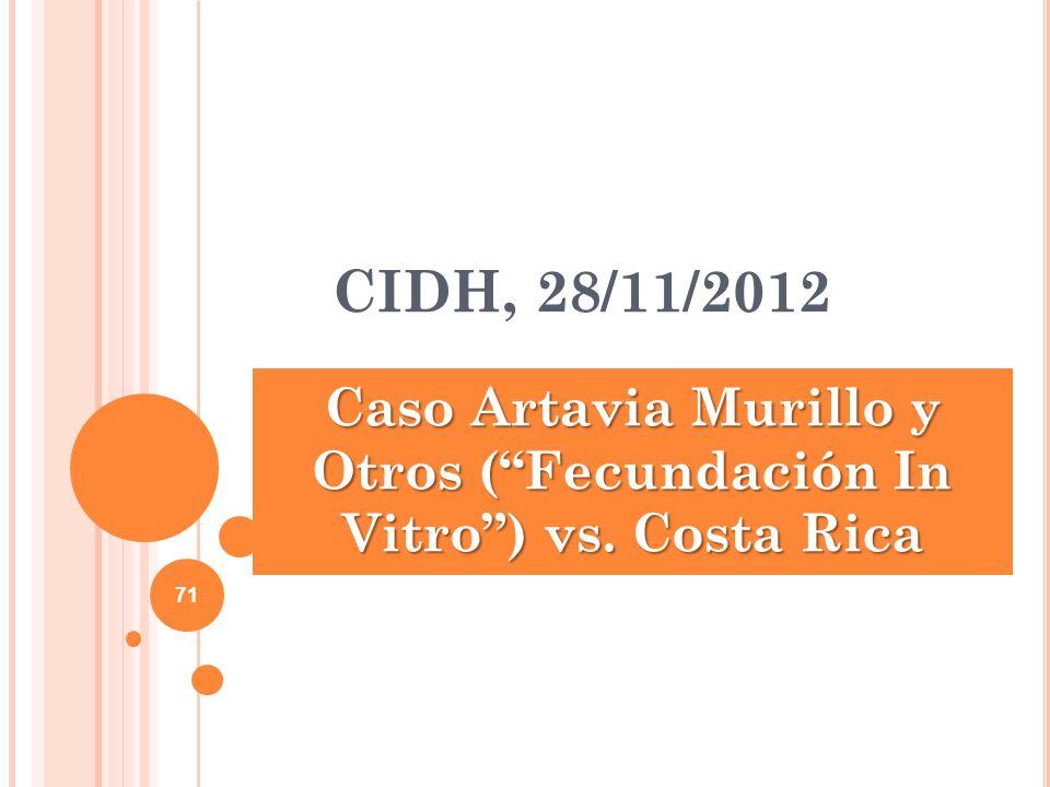 CIDH, 28/11/2012 Caso Artavia Murillo y Otros (Fecundación In Vitro) vs. Costa Rica 71