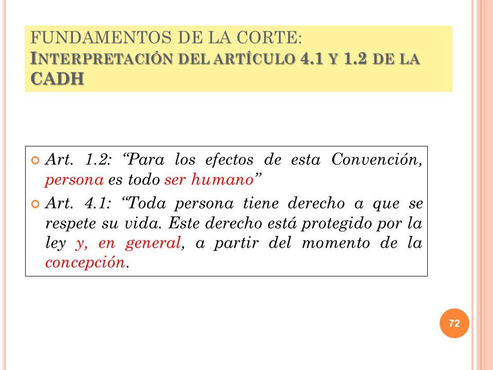 I NTERPRETACIÓN DEL ARTÍCULO 4.1 Y 1.2 DE LA CADH FUNDAMENTOS DE LA CORTE: I NTERPRETACIÓN DEL ARTÍCULO 4.1 Y 1.2 DE LA CADH Art. 1.2: Para los efecto