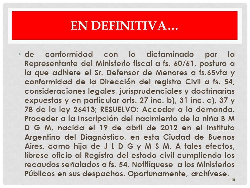 EN DEFINITIVA… de conformidad con lo dictaminado por la Representante del Ministerio fiscal a fs. 60/61, postura a la que adhiere el Sr. Defensor de M