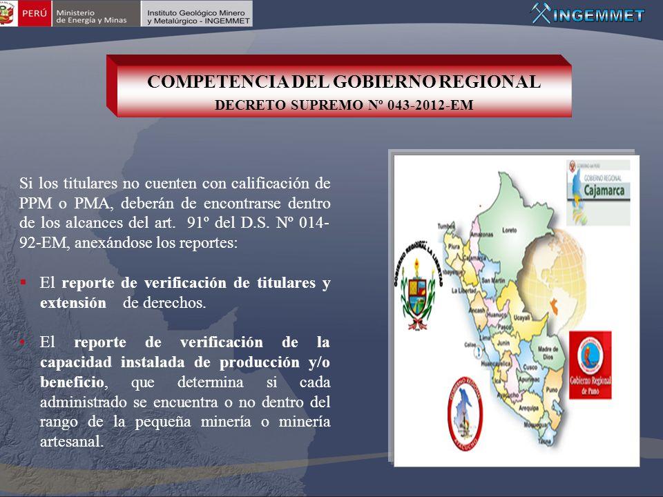 COMPETENCIA DEL GOBIERNO REGIONAL DECRETO SUPREMO Nº 043-2012-EM Si los titulares no cuenten con calificación de PPM o PMA, deberán de encontrarse den