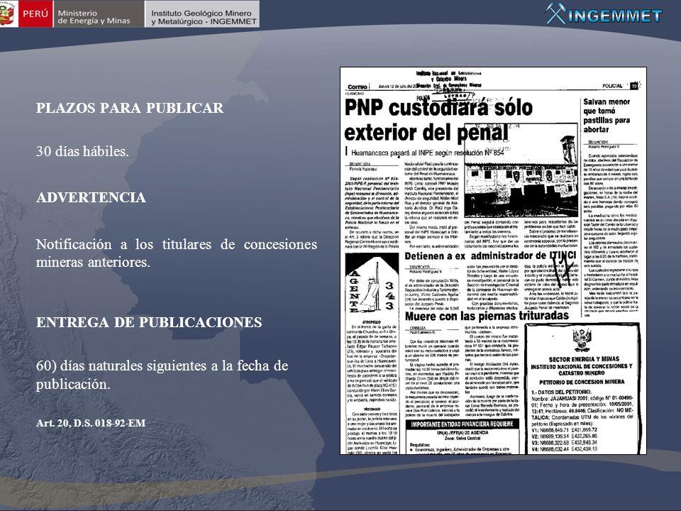 PLAZOS PARA PUBLICAR 30 días hábiles. ADVERTENCIA Notificación a los titulares de concesiones mineras anteriores. ENTREGA DE PUBLICACIONES 60) días na