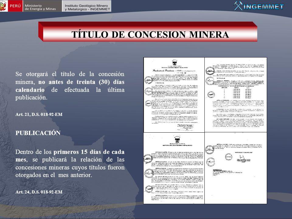 Se otorgará el título de la concesión minera, no antes de treinta (30) días calendario de efectuada la última publicación. Art. 21, D.S. 018-92-EM PUB