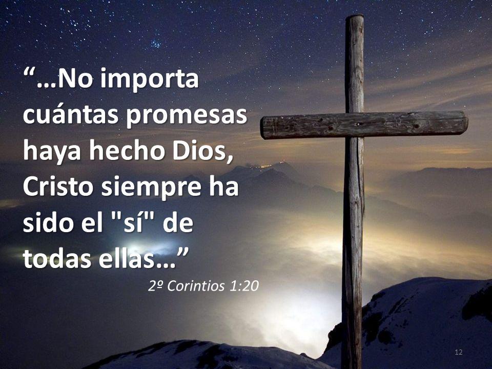 12 …No importa cuántas promesas haya hecho Dios, Cristo siempre ha sido el