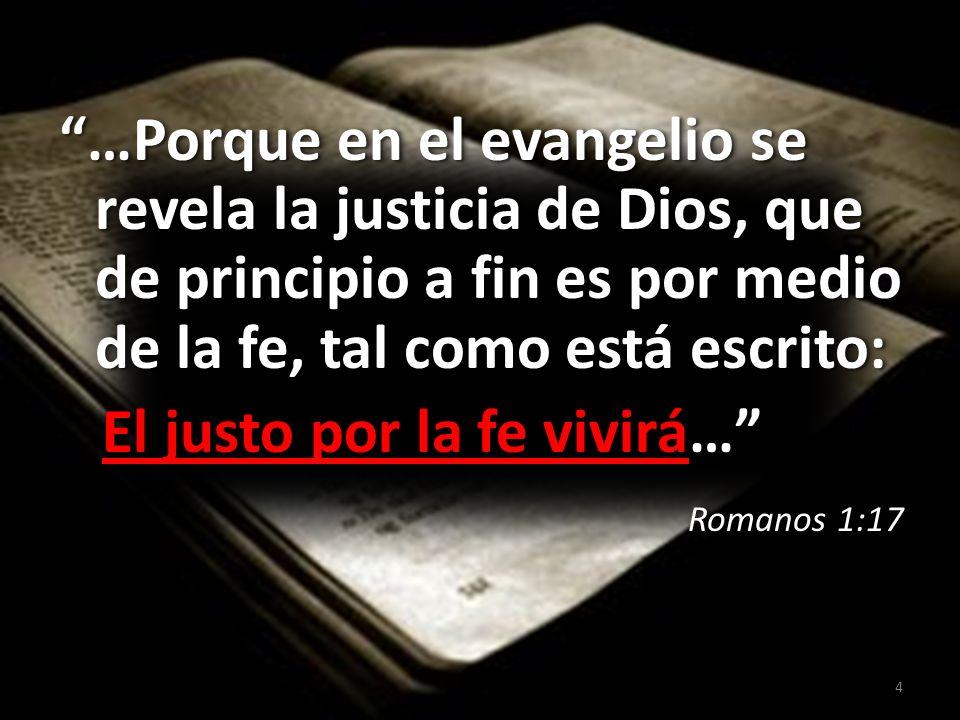 …Porque en el evangelio se revela la justicia de Dios, que de principio a fin es por medio de la fe, tal como está escrito: El justo por la fe vivirá…