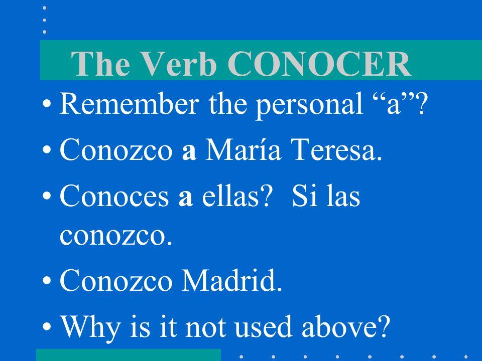 The Verb CONOCER Remember the personal a.Conozco a María Teresa.