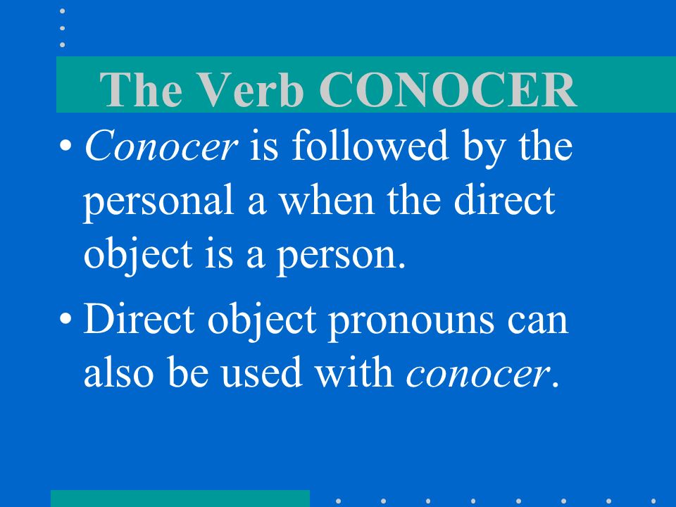 The Verb CONOCER Remember the personal a? Conozco a María Teresa. Conoces a ellas? Si las conozco. Conozco Madrid. Why is it not used above?
