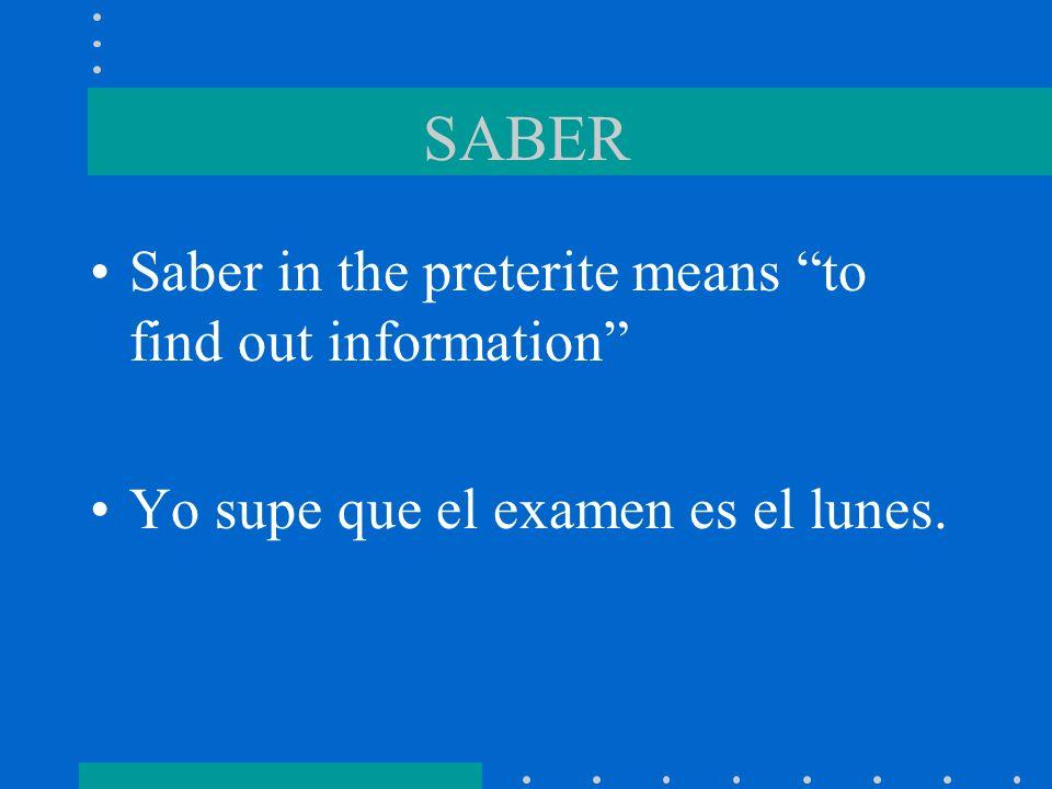 SABER Saber in the preterite means to find out information Yo supe que el examen es el lunes.