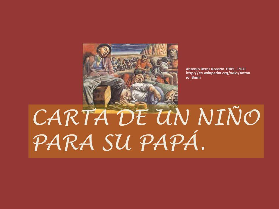CARTA DE UN NIÑO PARA SU PAPÁ. Antonio Berni Rosario 1905.-1981 http://es.wikipedia.org/wiki/Anton io_Berni