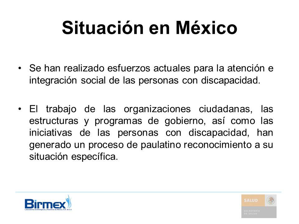 Situación en México Se han realizado esfuerzos actuales para la atención e integración social de las personas con discapacidad. El trabajo de las orga
