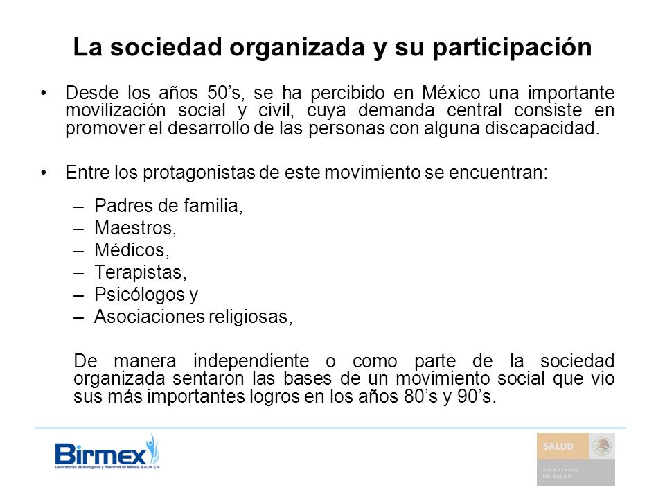 La sociedad organizada y su participación En el año 2000, existían en México 988 asociaciones de y para personas con discapacidad, 871 estaban reconocidas oficialmente N=871 Fuente: INEGI, 2002