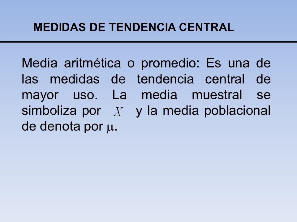 MEDIDAS DE TENDENCIA CENTRAL Media aritmética o promedio: Es una de las medidas de tendencia central de mayor uso. La media muestral se simboliza por