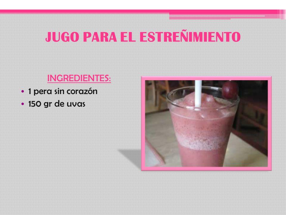 JUGO PARA EL ESTREÑIMIENTO INGREDIENTES: 1 pera sin corazón 150 gr de uvas