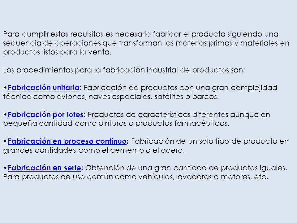 Para cumplir estos requisitos es necesario fabricar el producto siguiendo una secuencia de operaciones que transforman las materias primas y materiale