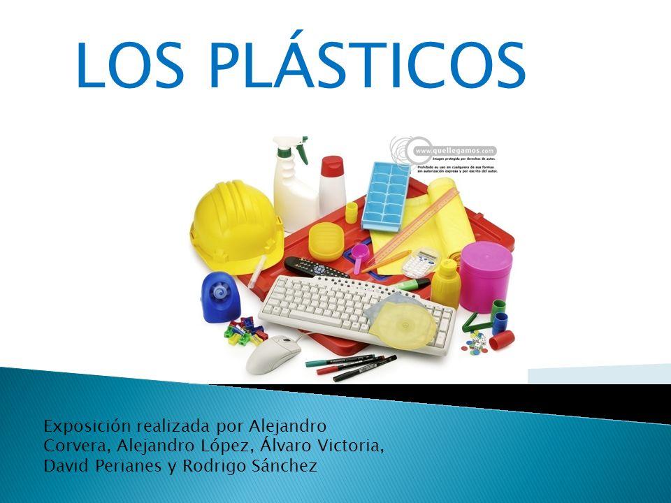 LOS PLÁSTICOS Exposición realizada por Alejandro Corvera, Alejandro López, Álvaro Victoria, David Perianes y Rodrigo Sánchez