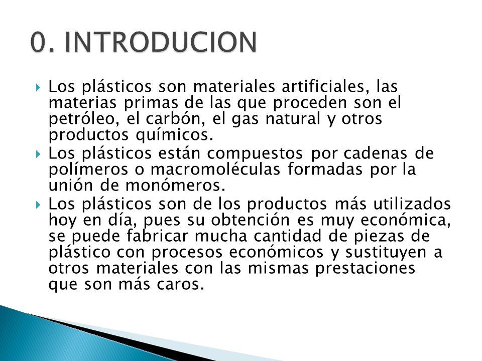 Los plásticos son materiales artificiales, las materias primas de las que proceden son el petróleo, el carbón, el gas natural y otros productos químic