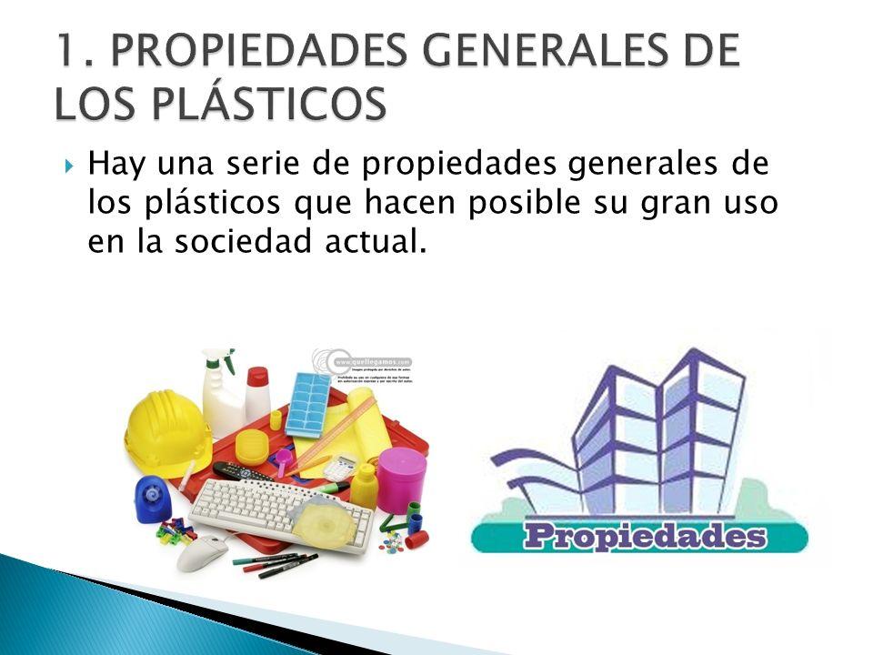 Hay una serie de propiedades generales de los plásticos que hacen posible su gran uso en la sociedad actual.