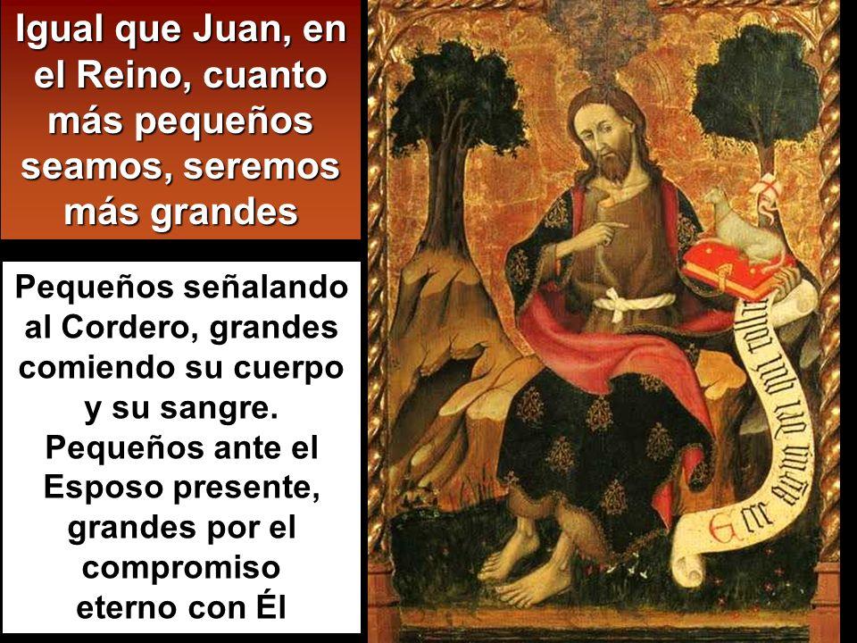«En verdad les digo que no ha surgido entre los nacidos de mujer uno mayor que Juan el Bautista; sin embargo, el más pequeño en el Reino de los Cielos es mayor que él.