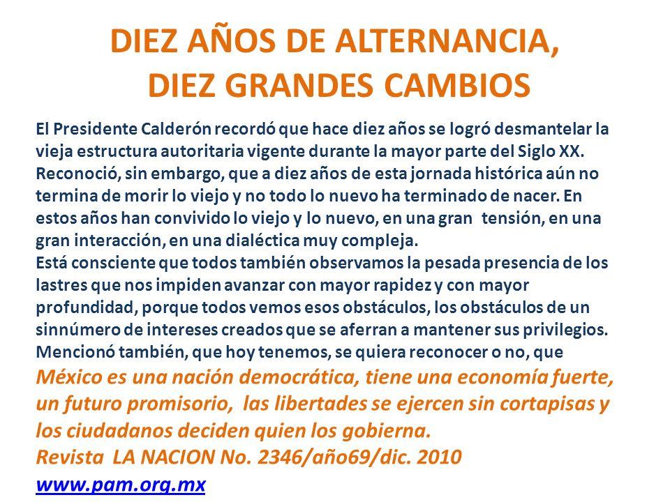 El Presidente Calderón recordó que hace diez años se logró desmantelar la vieja estructura autoritaria vigente durante la mayor parte del Siglo XX.