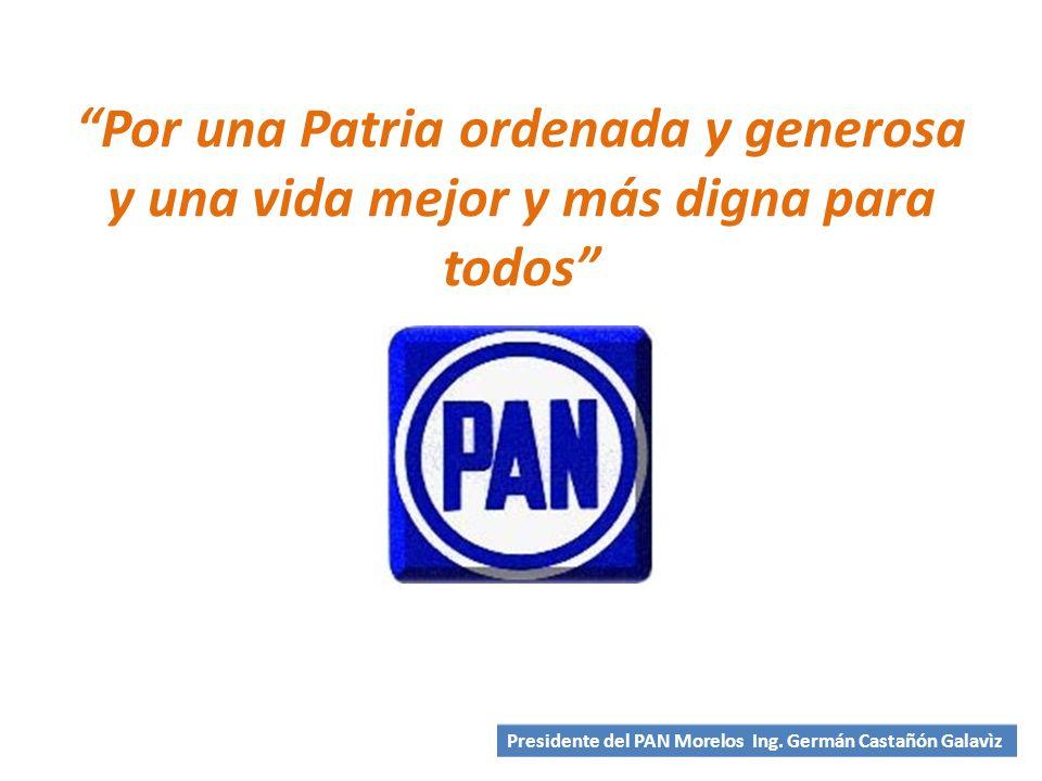 Por una Patria ordenada y generosa y una vida mejor y más digna para todos Presidente del PAN Morelos Ing.