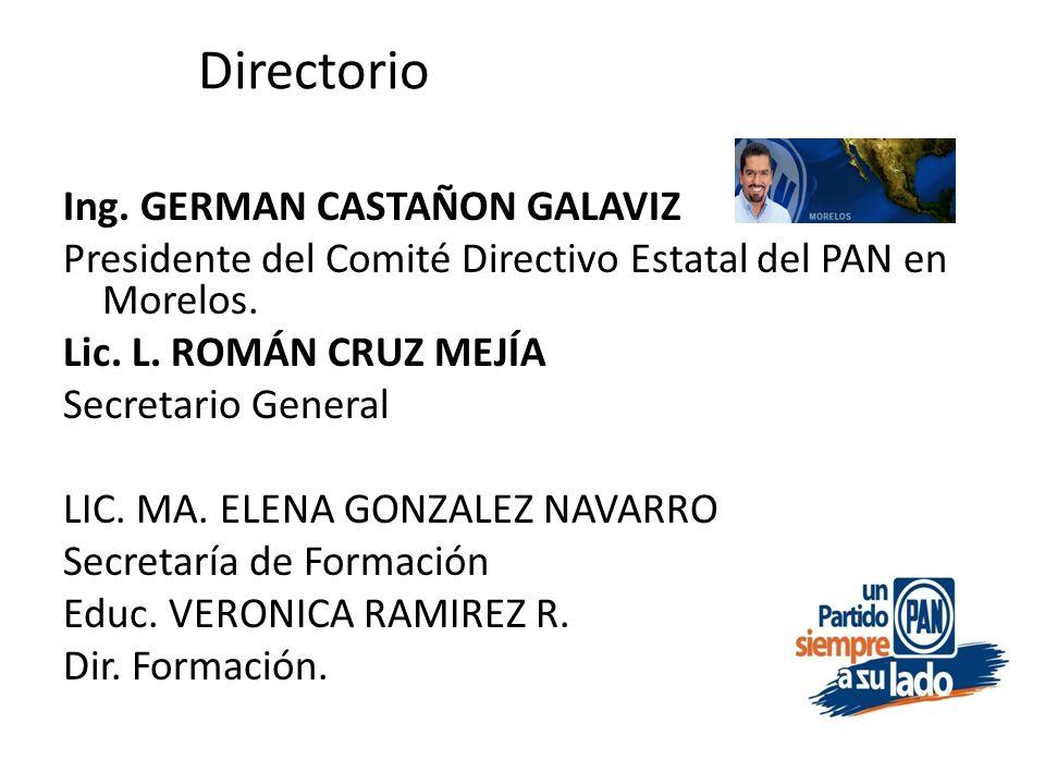 Directorio Ing. GERMAN CASTAÑON GALAVIZ Presidente del Comité Directivo Estatal del PAN en Morelos.