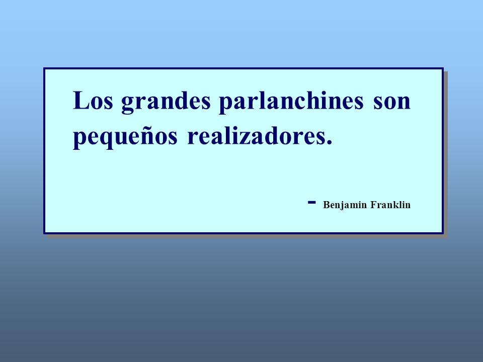 Los grandes parlanchines son pequeños realizadores. - Benjamin Franklin