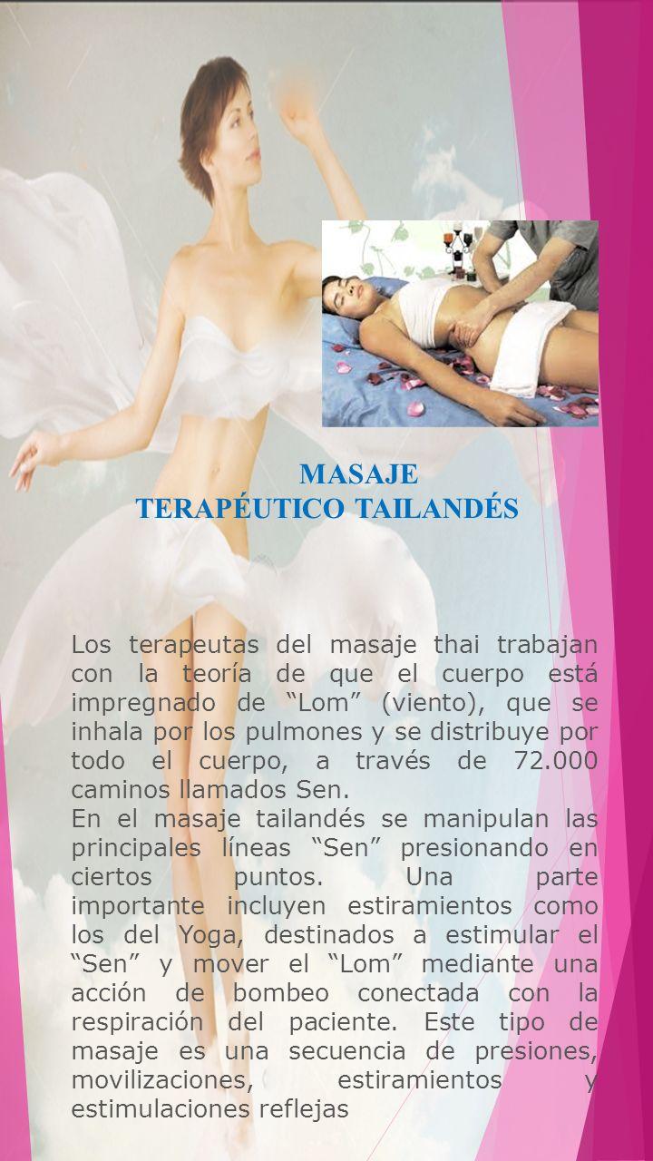 MASAJE TERAPÉUTICO TAILANDÉS Los terapeutas del masaje thai trabajan con la teoría de que el cuerpo está impregnado de Lom (viento), que se inhala por