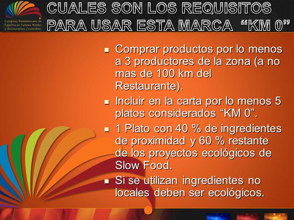Comprar productos por lo menos a 3 productores de la zona (a no mas de 100 km del Restaurante).
